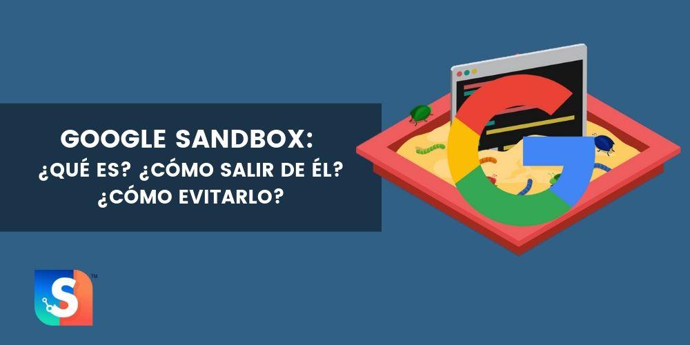 Google Sandbox: ¿Existe? ¿Puede afectar a webs nuevas?