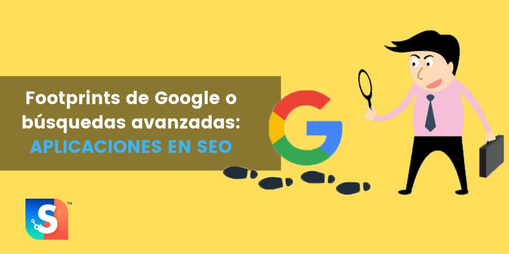 Footprints de Google o búsquedas avanzadas: ¿Qué son, cómo usarlos?