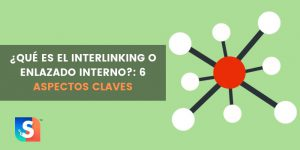 ¿Qué es el Interlinking o enlazado interno?: 6 aspectos claves