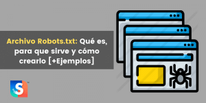 Archivo Robots.txt: Qué es, para qué sirve y cómo crearlo