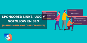 Sponsored links, UGC y Nofollow en SEO: Aprende a usarlos correctamente