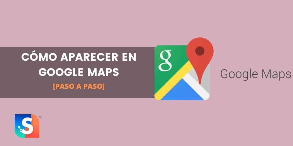 Cómo aparecer en Google Maps: Paso a paso